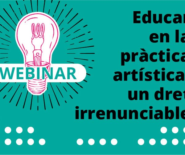 Educar en la pràctica artística, un dret irrenunciable. Inscriu-t'hi!